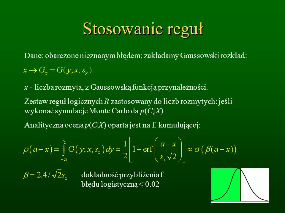 Stosowanie reguł Dane: obarczone nieznanym błędem; zakładamy Gaussowski rozkład: x - liczba rozmyta, z Gaussowską funkcją przynależności. Zestaw reguł