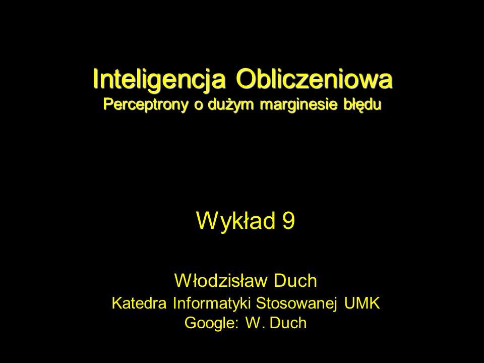 Inteligencja Obliczeniowa Perceptrony o dużym marginesie błędu Wykład 9 Włodzisław Duch Katedra Informatyki Stosowanej UMK Google: W. Duch