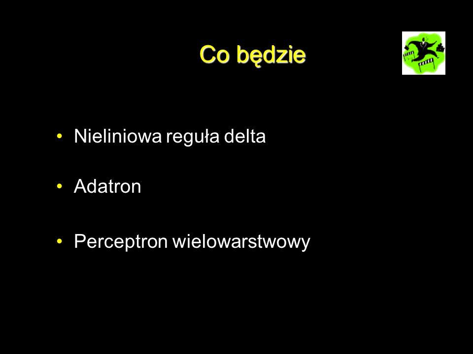 Co będzie Nieliniowa reguła delta Adatron Perceptron wielowarstwowy