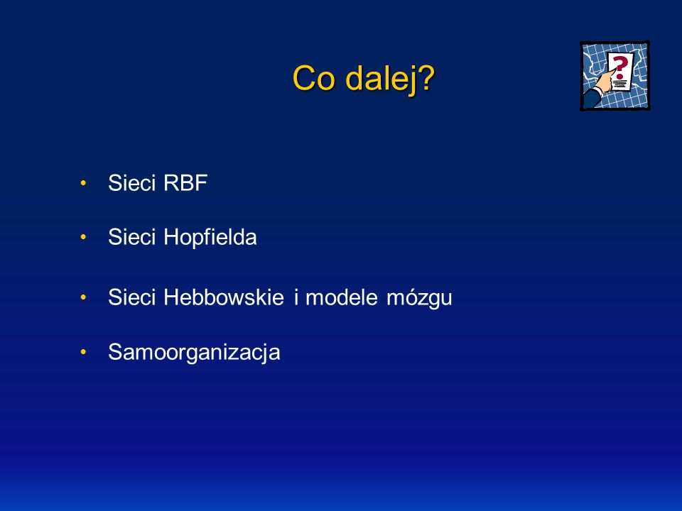 Co dalej? Sieci RBF Sieci Hopfielda Sieci Hebbowskie i modele mózgu Samoorganizacja