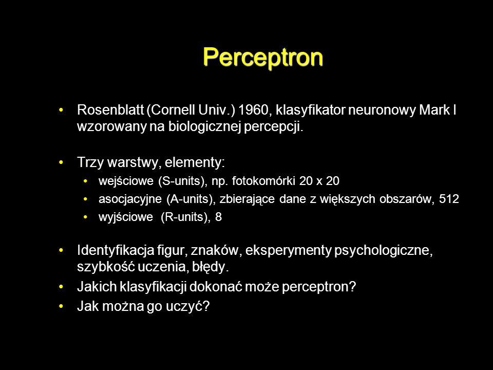 Perceptron Rosenblatt (Cornell Univ.) 1960, klasyfikator neuronowy Mark I wzorowany na biologicznej percepcji. Trzy warstwy, elementy: wejściowe (S-un