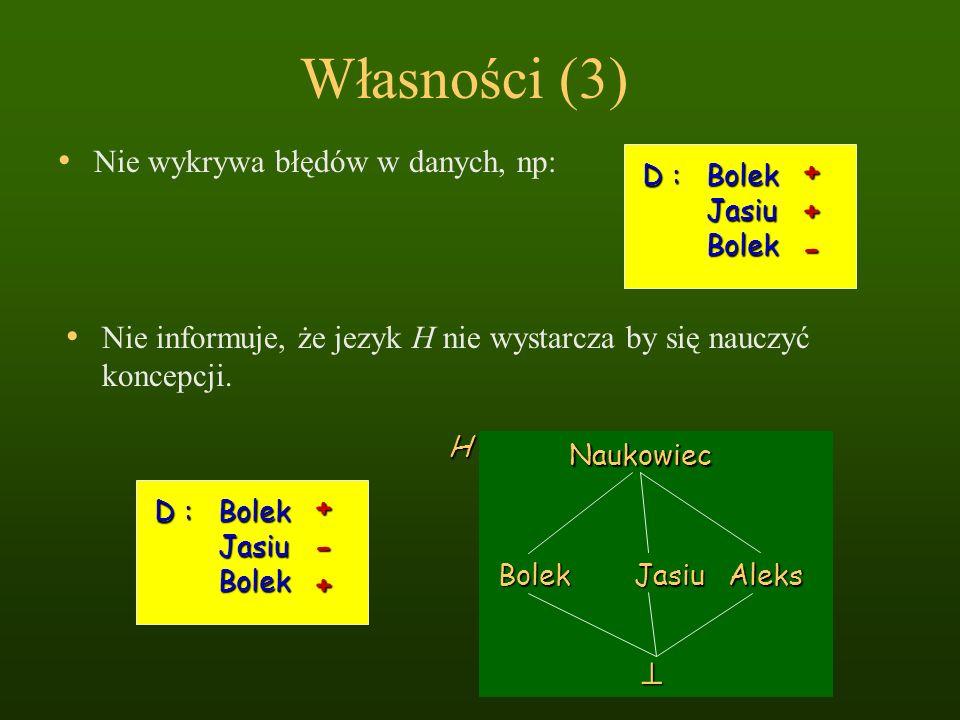 Własności (3) Nie wykrywa błędów w danych, np: D : BolekJasiuBolek ++- JasiuAleks Naukowiec HBolek Nie informuje, że jezyk H nie wystarcza by się nauc