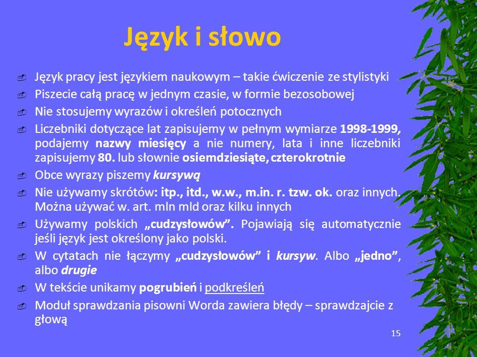 15 Język i słowo Język pracy jest językiem naukowym – takie ćwiczenie ze stylistyki Piszecie całą pracę w jednym czasie, w formie bezosobowej Nie stos