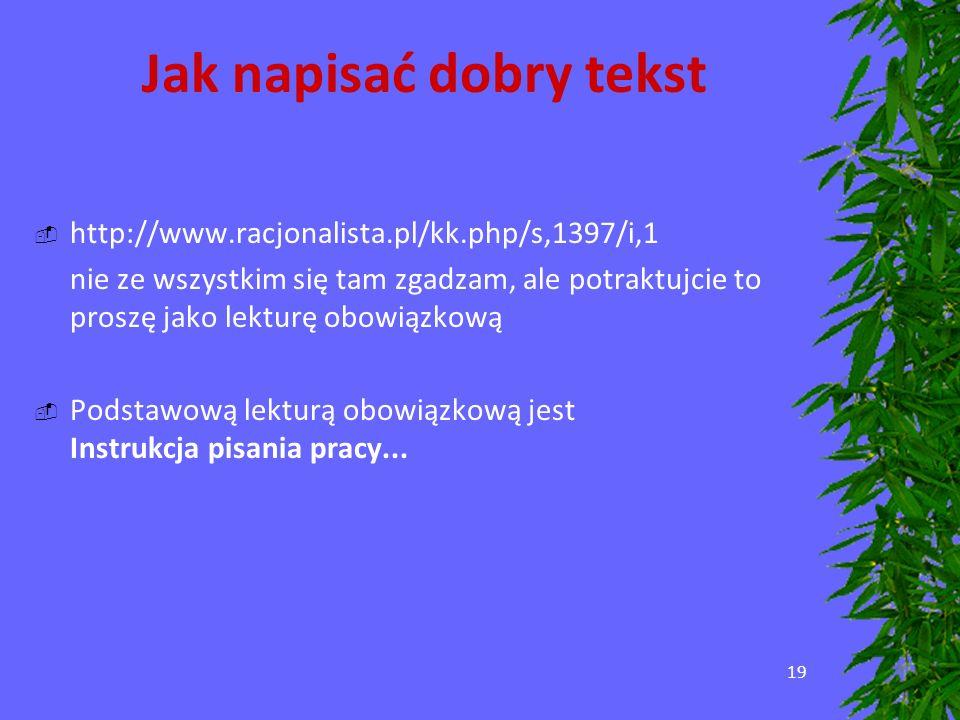 19 Jak napisać dobry tekst http://www.racjonalista.pl/kk.php/s,1397/i,1 nie ze wszystkim się tam zgadzam, ale potraktujcie to proszę jako lekturę obow