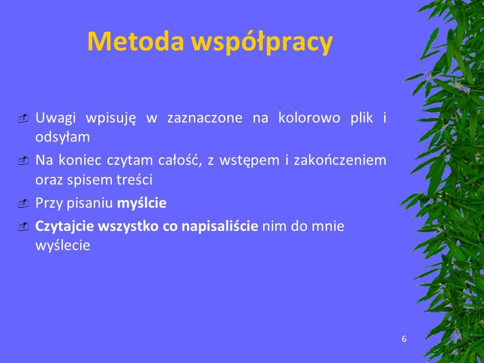6 Metoda współpracy Uwagi wpisuję w zaznaczone na kolorowo plik i odsyłam Na koniec czytam całość, z wstępem i zakończeniem oraz spisem treści Przy pi