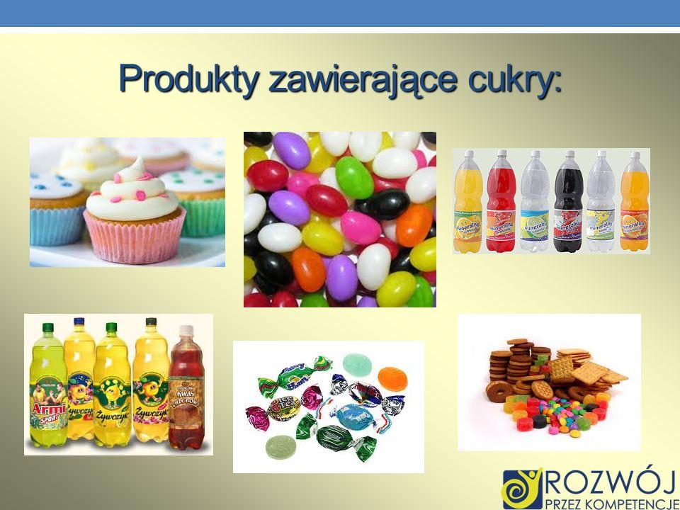 Produkty zawierające cukry: