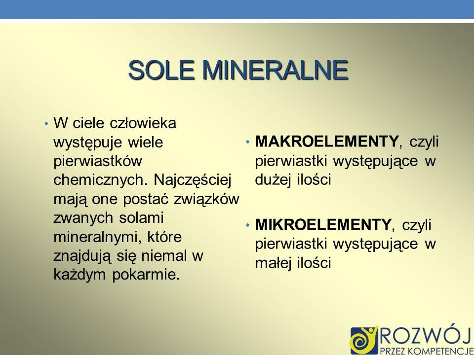 SOLE MINERALNE W ciele człowieka występuje wiele pierwiastków chemicznych. Najczęściej mają one postać związków zwanych solami mineralnymi, które znaj
