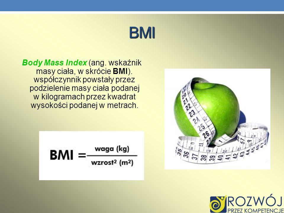 BMI Body Mass Index (ang. wskaźnik masy ciała, w skrócie BMI). współczynnik powstały przez podzielenie masy ciała podanej w kilogramach przez kwadrat