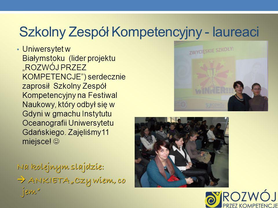 Szkolny Zespół Kompetencyjny - laureaci Uniwersytet w Białymstoku (lider projektu ROZWÓJ PRZEZ KOMPETENCJE) serdecznie zaprosił Szkolny Zespół Kompete
