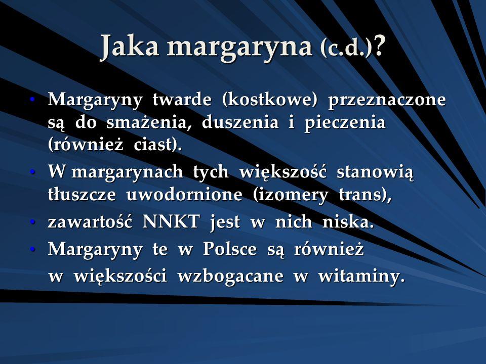 Jaka margaryna (c.d.) ? Margaryny twarde (kostkowe) przeznaczone są do smażenia, duszenia i pieczenia (również ciast). Margaryny twarde (kostkowe) prz