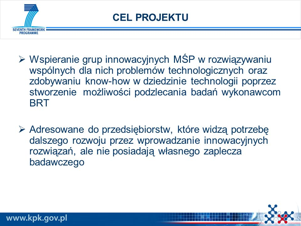 CEL PROJEKTU Wspieranie grup innowacyjnych MŚP w rozwiązywaniu wspólnych dla nich problemów technologicznych oraz zdobywaniu know-how w dziedzinie tec