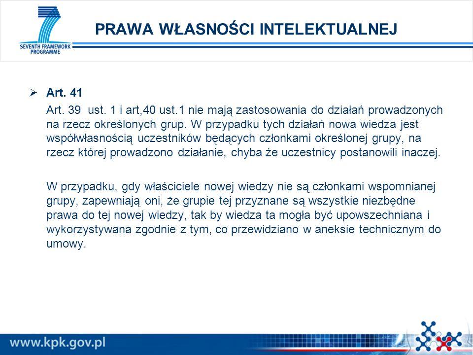 PRAWA WŁASNOŚCI INTELEKTUALNEJ Art. 41 Art. 39 ust. 1 i art,40 ust.1 nie mają zastosowania do działań prowadzonych na rzecz określonych grup. W przypa