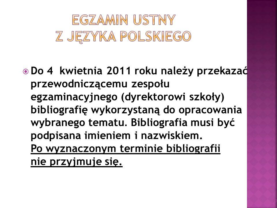 Do 4 kwietnia 2011 roku należy przekazać przewodniczącemu zespołu egzaminacyjnego (dyrektorowi szkoły) bibliografię wykorzystaną do opracowania wybran