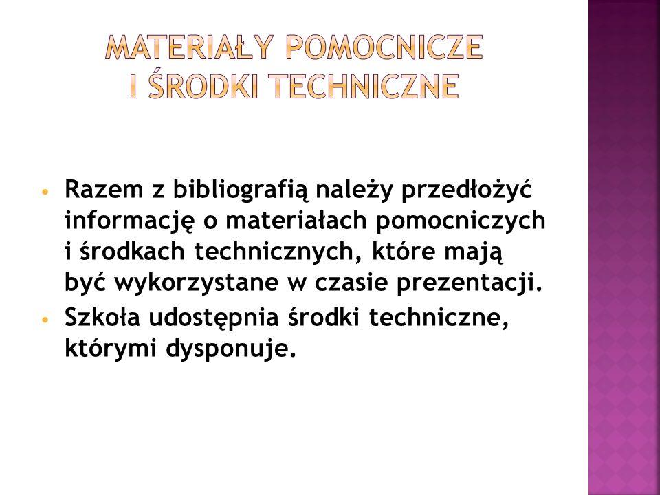 Razem z bibliografią należy przedłożyć informację o materiałach pomocniczych i środkach technicznych, które mają być wykorzystane w czasie prezentacji
