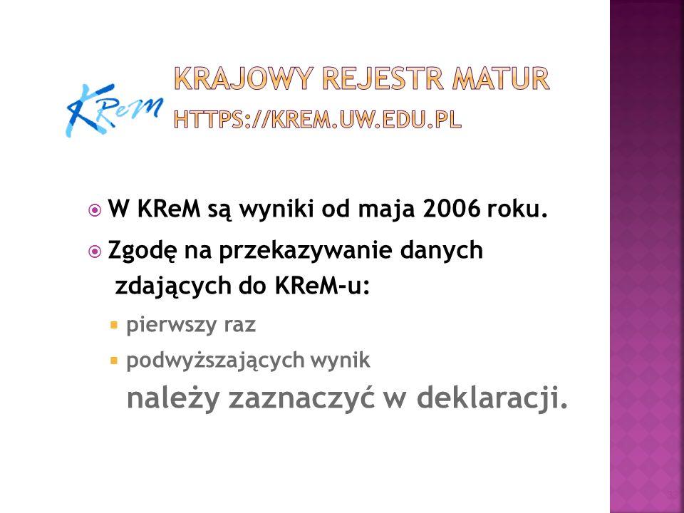 W KReM są wyniki od maja 2006 roku. Zgodę na przekazywanie danych zdających do KReM-u: pierwszy raz podwyższających wynik należy zaznaczyć w deklaracj