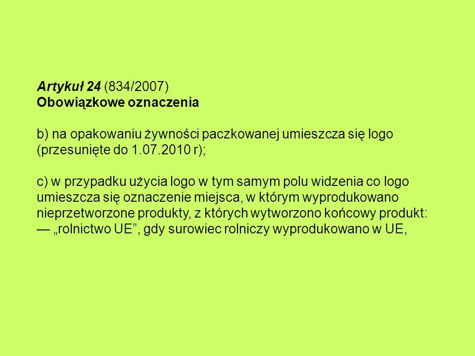 Artykuł 24 (834/2007) Obowiązkowe oznaczenia b) na opakowaniu żywności paczkowanej umieszcza się logo (przesunięte do 1.07.2010 r); c) w przypadku uży