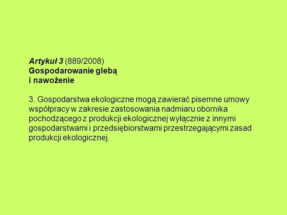 Artykuł 3 (889/2008) Gospodarowanie glebą i nawożenie 3. Gospodarstwa ekologiczne mogą zawierać pisemne umowy współpracy w zakresie zastosowania nadmi