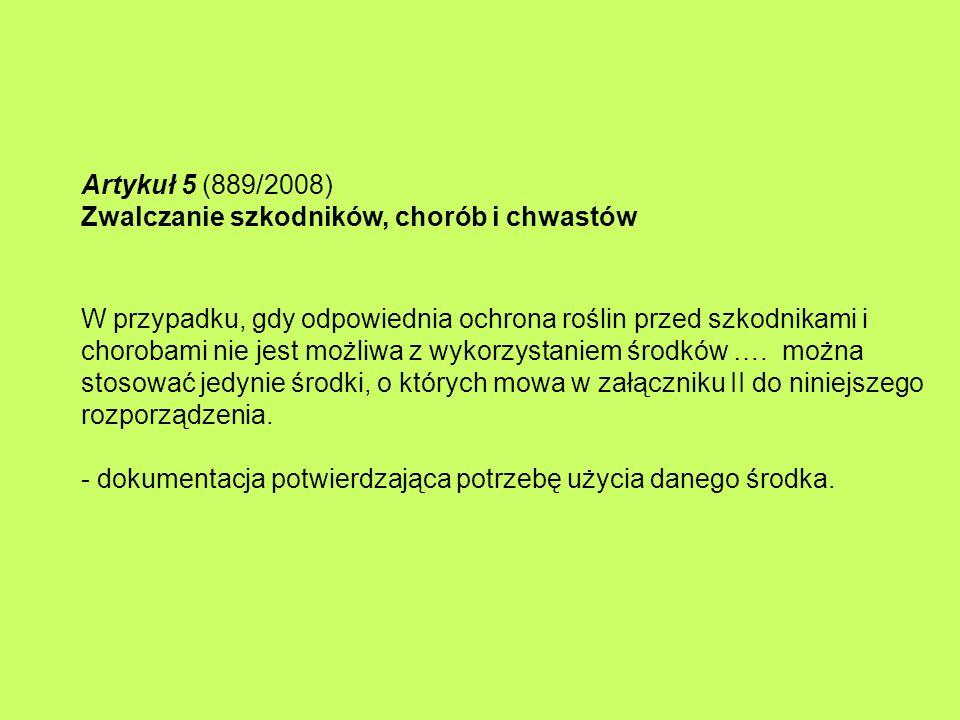 Artykuł 5 (889/2008) Zwalczanie szkodników, chorób i chwastów W przypadku, gdy odpowiednia ochrona roślin przed szkodnikami i chorobami nie jest możli