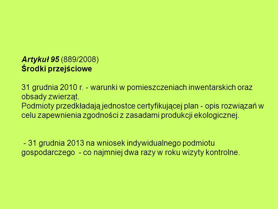Artykuł 95 (889/2008) Środki przejściowe 31 grudnia 2010 r. - warunki w pomieszczeniach inwentarskich oraz obsady zwierząt. Podmioty przedkładają jedn
