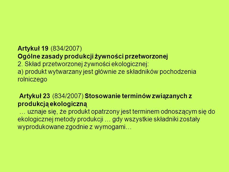 Artykuł 19 (834/2007) Ogólne zasady produkcji żywności przetworzonej 2. Skład przetworzonej żywności ekologicznej: a) produkt wytwarzany jest głównie