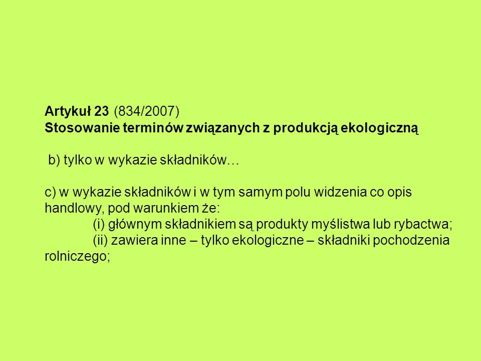Artykuł 23 (834/2007) Stosowanie terminów związanych z produkcją ekologiczną b) tylko w wykazie składników… c) w wykazie składników i w tym samym polu