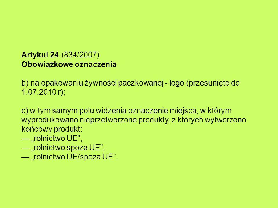 Artykuł 24 (834/2007) Obowiązkowe oznaczenia b) na opakowaniu żywności paczkowanej - logo (przesunięte do 1.07.2010 r); c) w tym samym polu widzenia o