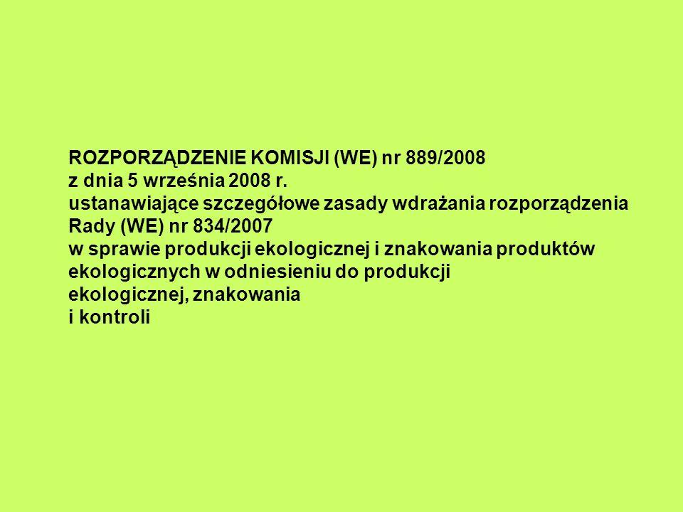 ROZPORZĄDZENIE KOMISJI (WE) nr 889/2008 z dnia 5 września 2008 r. ustanawiające szczegółowe zasady wdrażania rozporządzenia Rady (WE) nr 834/2007 w sp
