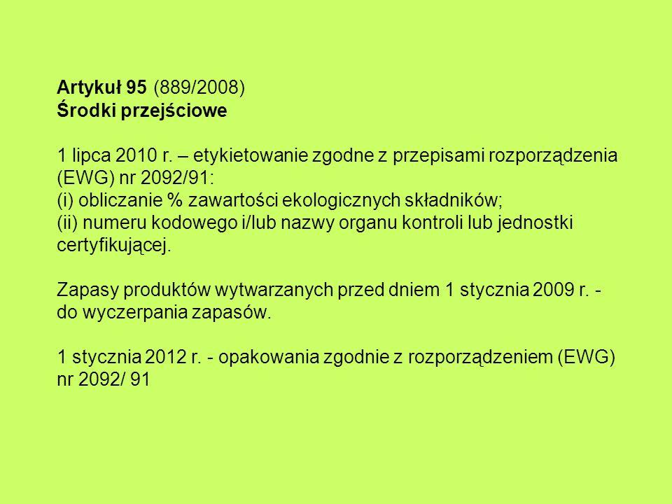 Artykuł 95 (889/2008) Środki przejściowe 1 lipca 2010 r. – etykietowanie zgodne z przepisami rozporządzenia (EWG) nr 2092/91: (i) obliczanie % zawarto