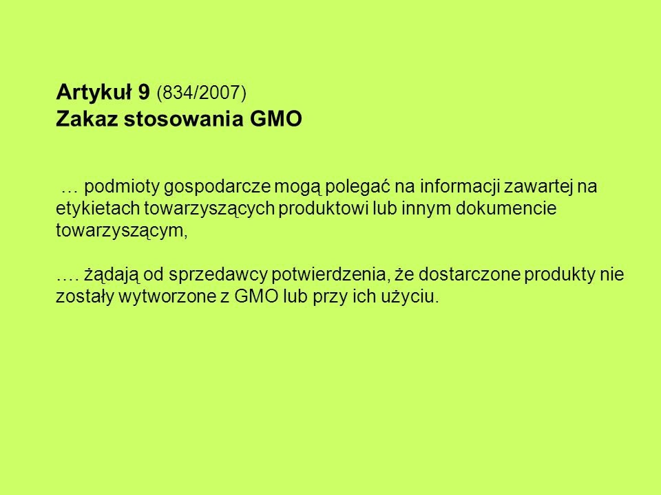 Artykuł 9 (834/2007) Zakaz stosowania GMO … podmioty gospodarcze mogą polegać na informacji zawartej na etykietach towarzyszących produktowi lub innym