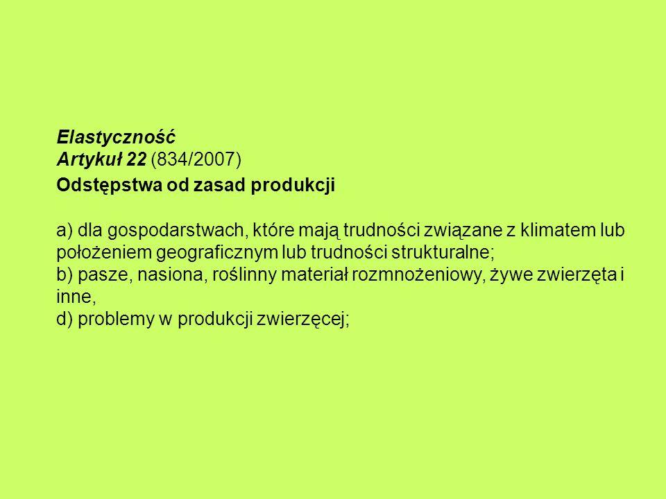 Elastyczność Artykuł 22 (834/2007) Odstępstwa od zasad produkcji a) dla gospodarstwach, które mają trudności związane z klimatem lub położeniem geogra