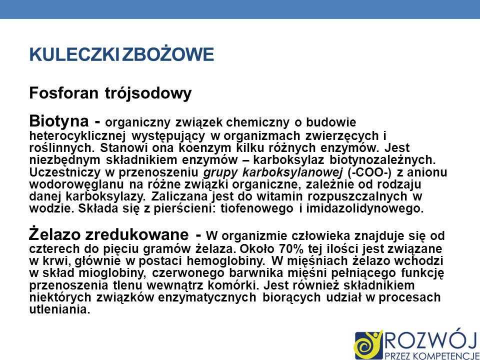KULECZKI ZBOŻOWE Fosforan trójsodowy Biotyna - organiczny związek chemiczny o budowie heterocyklicznej występujący w organizmach zwierzęcych i roślinn