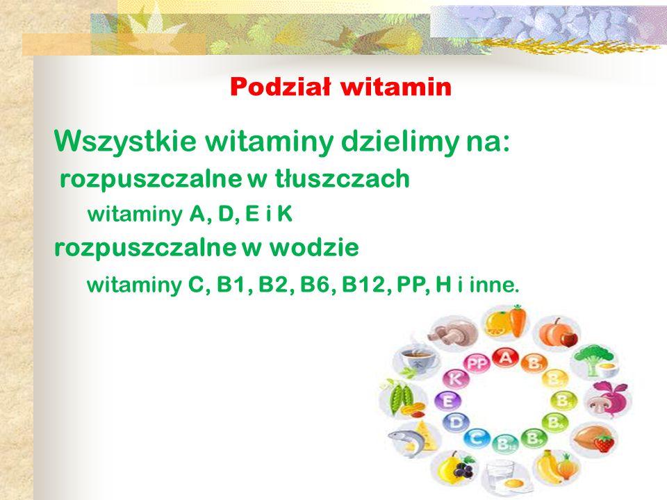 Podział witamin Wszystkie witaminy dzielimy na: rozpuszczalne w t ł uszczach witaminy A, D, E i K rozpuszczalne w wodzie witaminy C, B1, B2, B6, B12,