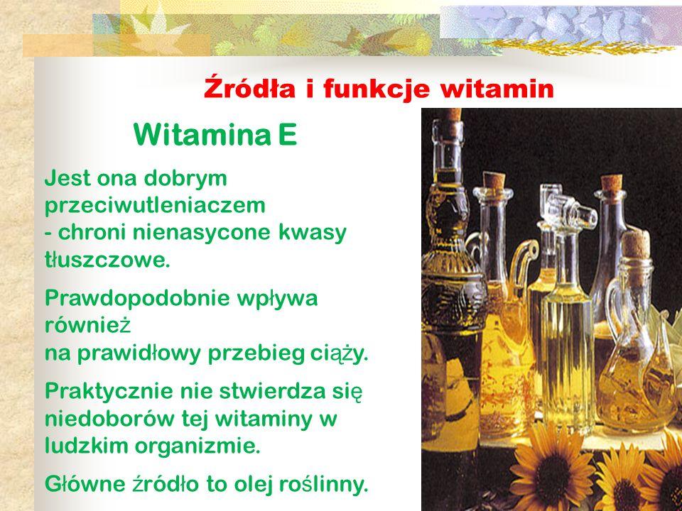 Źródła i funkcje witamin Witamina E Jest ona dobrym przeciwutleniaczem - chroni nienasycone kwasy t ł uszczowe. Prawdopodobnie wp ł ywa równie ż na pr