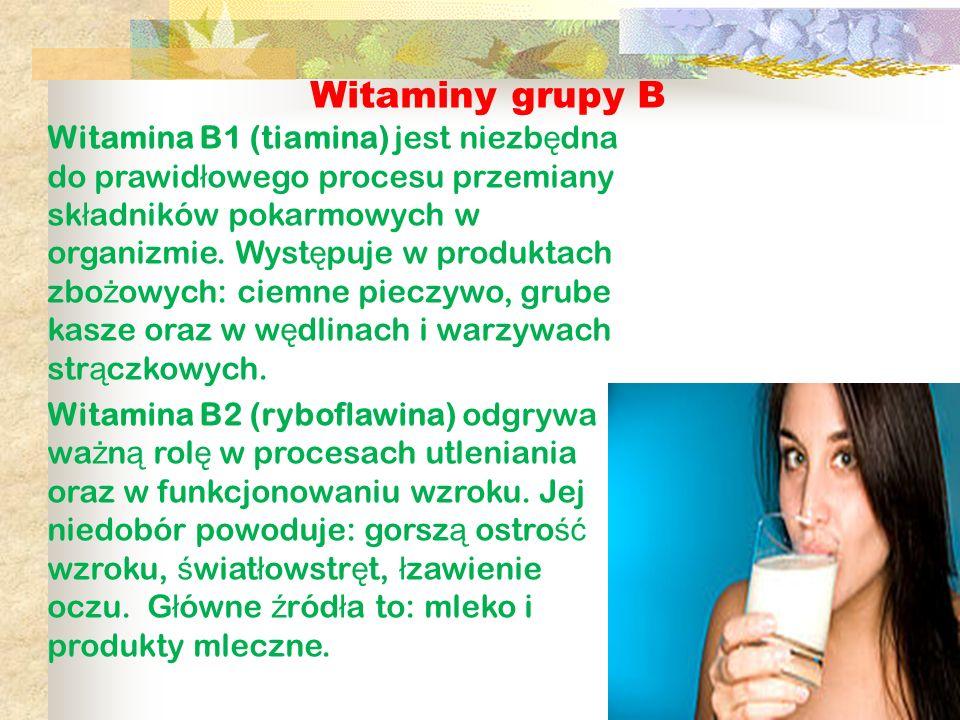 Witaminy grupy B Witamina B1 (tiamina) jest niezb ę dna do prawid ł owego procesu przemiany sk ł adników pokarmowych w organizmie. Wyst ę puje w produ