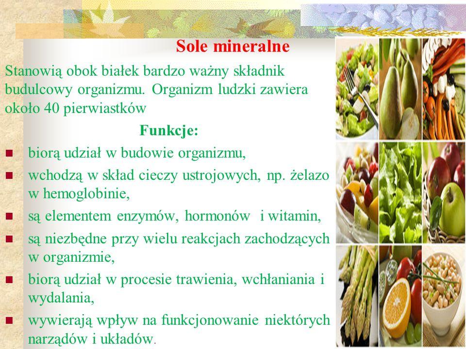 Sole mineralne Stanowią obok białek bardzo ważny składnik budulcowy organizmu. Organizm ludzki zawiera około 40 pierwiastków Funkcje: biorą udział w b