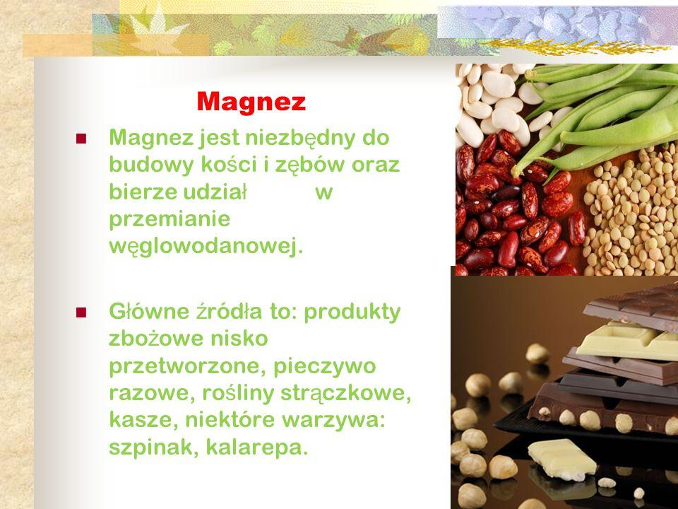 Magnez Magnez jest niezb ę dny do budowy ko ś ci i z ę bów oraz bierze udzia ł w przemianie w ę glowodanowej. G ł ówne ź ród ł a to: produkty zbo ż ow