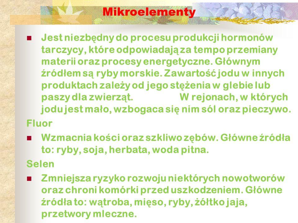 Mikroelementy Jest niezb ę dny do procesu produkcji hormonów tarczycy, które odpowiadaj ą za tempo przemiany materii oraz procesy energetyczne. G ł ów