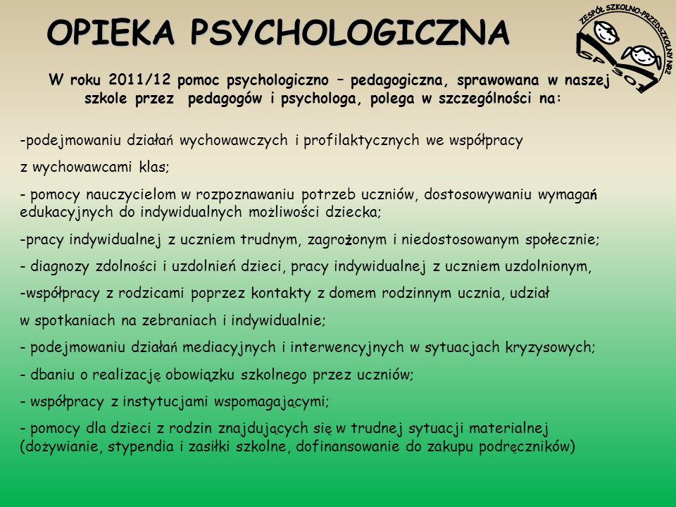 OPIEKA PSYCHOLOGICZNA W roku 2011/12 pomoc psychologiczno – pedagogiczna, sprawowana w naszej szkole przez pedagogów i psychologa, polega w szczególno
