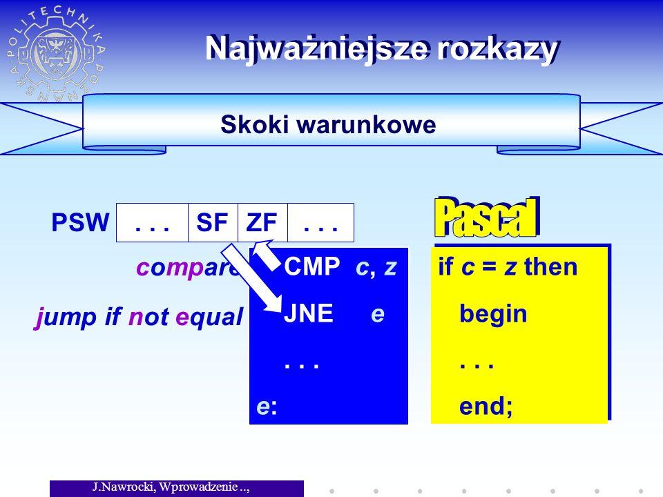J.Nawrocki, Wprowadzenie.., Wykład 5 Skoki warunkowe Najważniejsze rozkazy if c = z then begin...