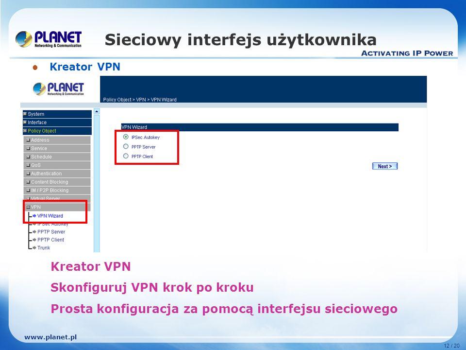 www.planet.pl 12 / 20 Sieciowy interfejs użytkownika Kreator VPN Skonfiguruj VPN krok po kroku Prosta konfiguracja za pomocą interfejsu sieciowego