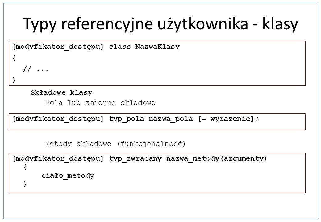 Typy referencyjne użytkownika - klasy [modyfikator_dostępu] typ_pola nazwa_pola [= wyrazenie]; [modyfikator_dostępu] typ_zwracany nazwa_metody(argumen