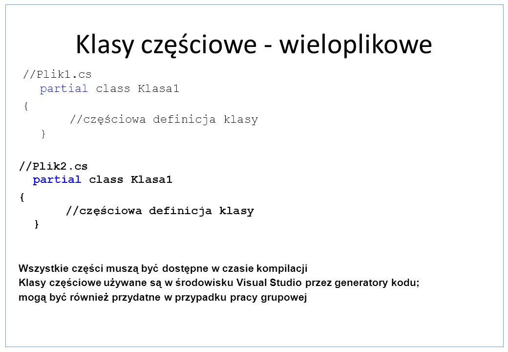 Klasy częściowe - wieloplikowe //Plik1.cs partial class Klasa1 { //częściowa definicja klasy } //Plik2.cs partial class Klasa1 { //częściowa definicja