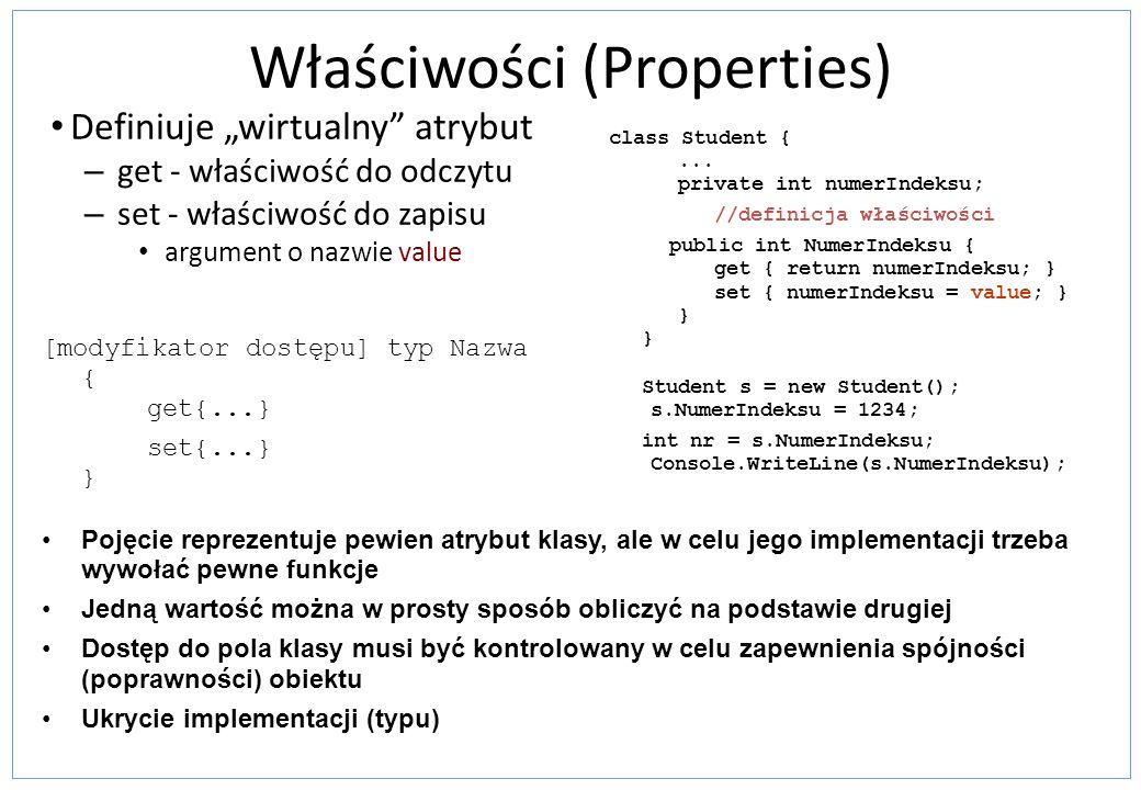 Właściwości (Properties) Definiuje wirtualny atrybut – get - właściwość do odczytu – set - właściwość do zapisu argument o nazwie value [modyfikator d