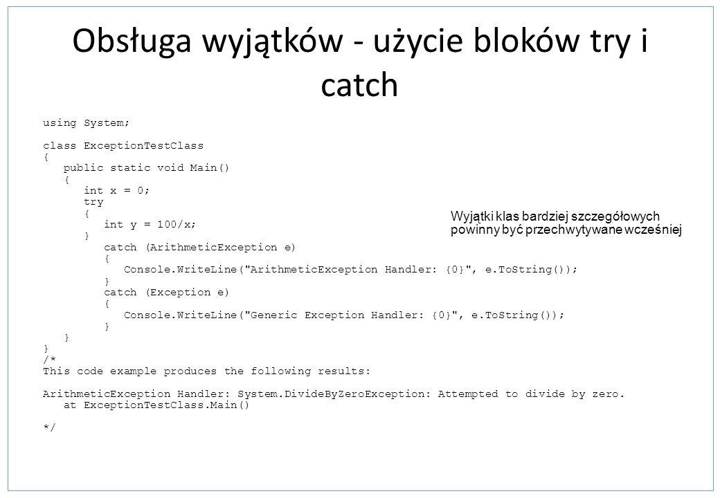 Obsługa wyjątków - użycie bloków try i catch using System; class ExceptionTestClass { public static void Main() { int x = 0; try { int y = 100/x; } ca