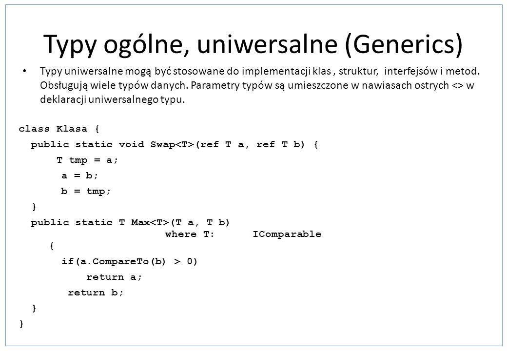 Typy ogólne, uniwersalne (Generics) Typy uniwersalne mogą być stosowane do implementacji klas, struktur, interfejsów i metod. Obsługują wiele typów da