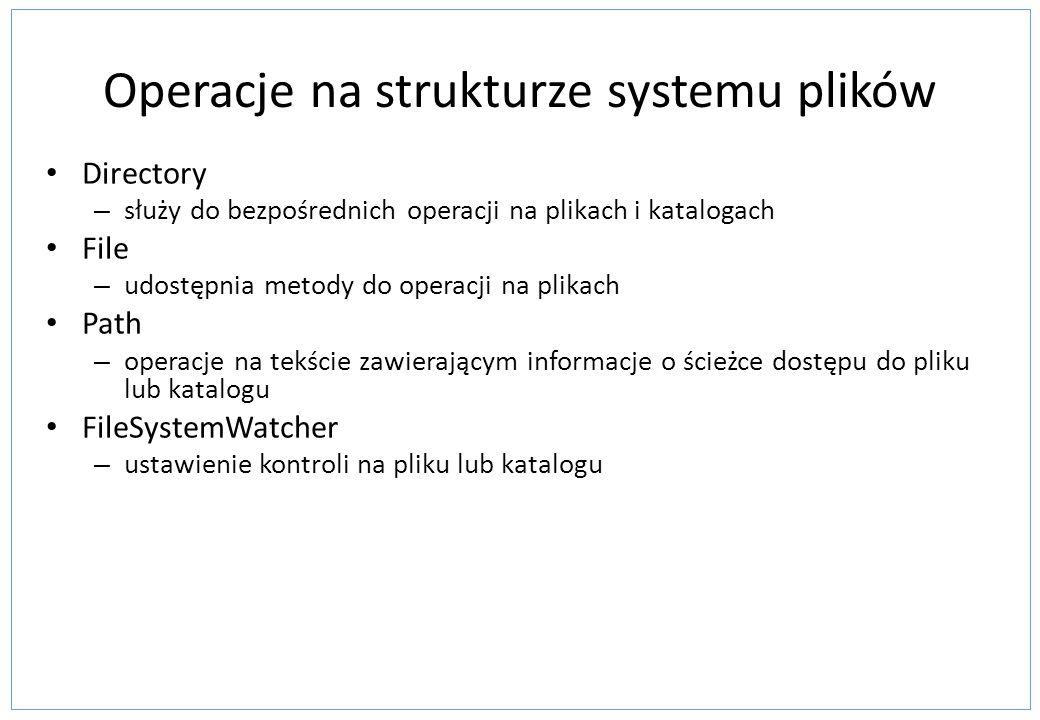 Operacje na strukturze systemu plików Directory – służy do bezpośrednich operacji na plikach i katalogach File – udostępnia metody do operacji na plik