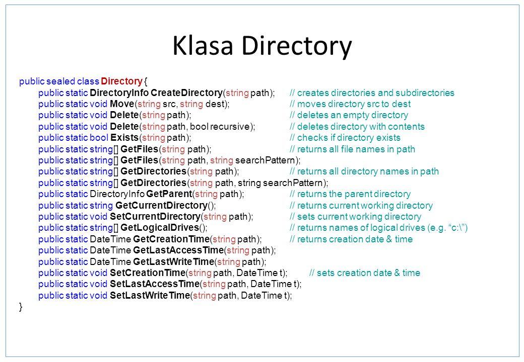Klasa Directory public sealed class Directory { public static DirectoryInfo CreateDirectory(string path); // creates directories and subdirectories pu