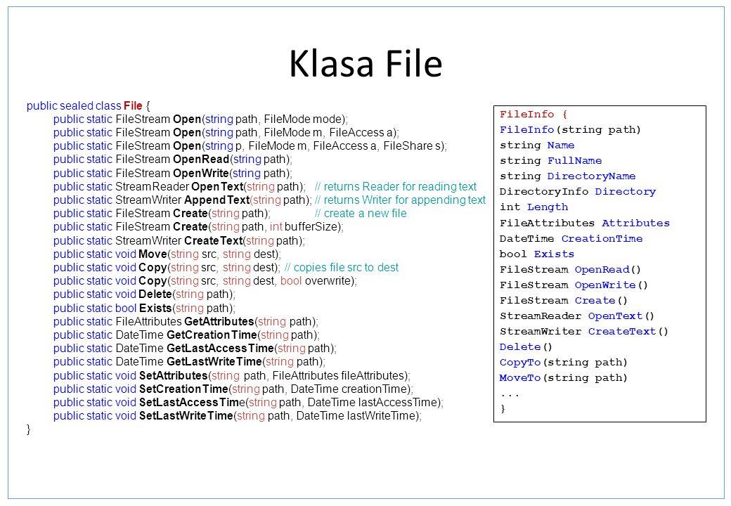 Klasa File public sealed class File { public static FileStream Open(string path, FileMode mode); public static FileStream Open(string path, FileMode m