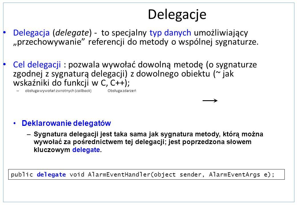 Delegacje Delegacja (delegate) - to specjalny typ danych umożliwiający przechowywanie referencji do metody o wspólnej sygnaturze. Cel delegacji : pozw