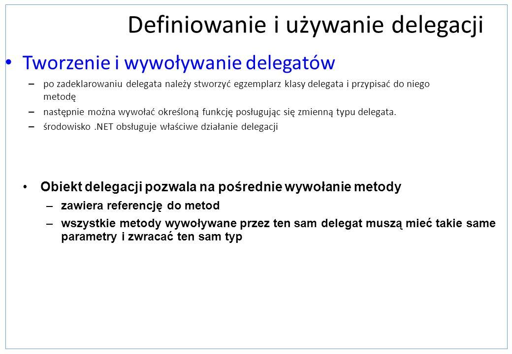 Definiowanie i używanie delegacji Tworzenie i wywoływanie delegatów – po zadeklarowaniu delegata należy stworzyć egzemplarz klasy delegata i przypisać